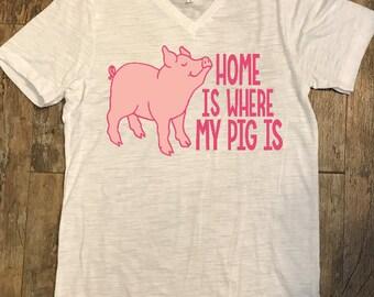 Home Is Where My Pig Is T-Shirt; Pig Shirt; Women's Tee; Men's Tee; Farm Shirt