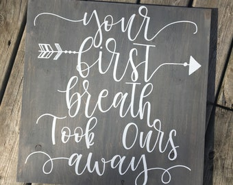 Your First Breath Took Ours Away, Nursery Decor, Kids Room, Baby Shower Gift, Hand Lettered, Hand Painted, Wood Wall Decor, Wood Sign