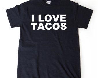 I Love Tacos T-shirt Funny Taco Lover Tee Shirt For Taco Tuesdays