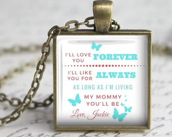 I'll Love You Forever, I'll Like You For Always, As Long As I'm Living, My Mommy You'll Be -Customized Pendant, Necklace or KeyChain