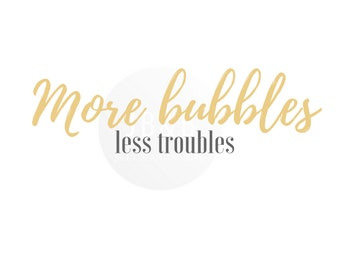 More Bubbles less troubles Instant digital download