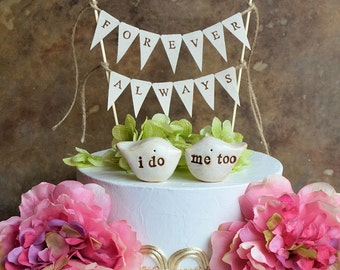 """Wedding cake topper and """"always forever"""" banner...package deal ... i do, me too love birds and fabric banner included"""