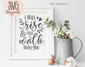 Easter SVG Easter Quote SVG Cut File Cricut Explore I Will Rise And I Will Walk With You Easter He Is Risen SVG