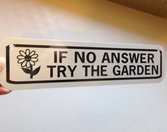 If no answer try the garden  Cute Garden Sign 3x12 inch Aluminum metal sign