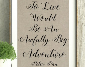 To live would be an awfully big adventure,Peter Pan, Neverland, Lost Boys, Pan, Peter Pan Print, Peter Pan Quote, Boys Room, Never Grow Up,