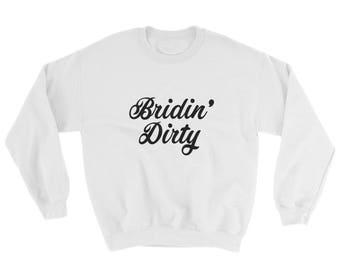 LIMITED TIME - Bridin Dirty Sweatshirt