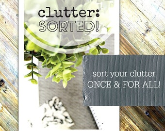 CLUTTER: SORTED! - eBook incl. printables - Declutter your home successfully - step by step guide and challenge - Instant Digital Download