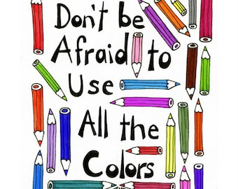 Colored Pencil Illustration -  5x7 Reproduction Art Print - Don't Be Afraid to Use All the Colors