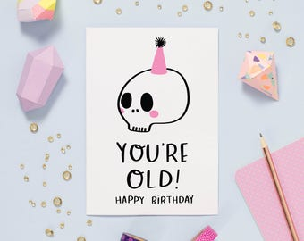 You're Old Birthday Card | typography funny skull A6 blank greetings card