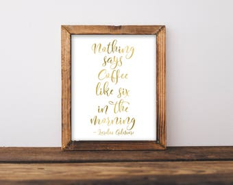 Gilmore Girls Print, Nothing Say Coffee Like Six In The Morning, Gilmore Girl Poster, Gilmore Print, Gilmore Girls Gift, Gilmore Girls Quote