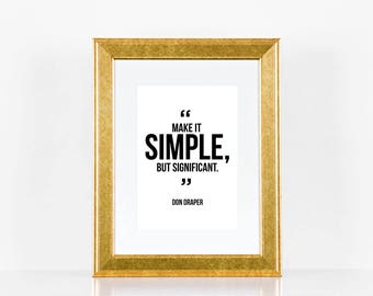 "Printable: ""Make it simple, but significant"" - Don Draper, Mad Men Quote- Inspirational Print - Digital Download 8x10 AND 5x7"