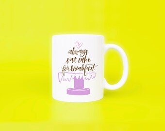 Always Eat Cake For Breakfast Coffee Mug  Message Mug  Witty Coffee Mug   Printed Mug  Hand Lettered Mug  Funny Coffee Mug  Ceramic Mug
