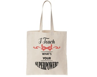 I Teach What Is Your Superpower Tote Bag / Teacher Gifts / Teacher Bags / Teacher Canvas Tote Bags / Gifts For Teachers / Teacher Bags
