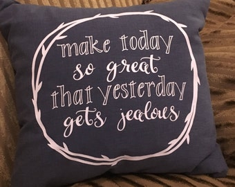 Make Today Great Pillow