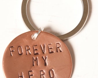 Forever My Hero -  Handstamped Copper Keychain -Father's Day, Gifts for Men, Engagement Gift, Anniversary Gift
