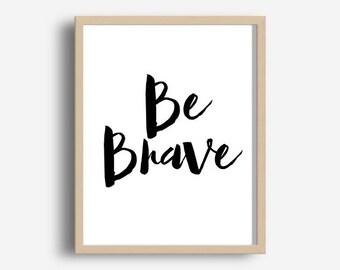 Être courageux impression, être courageux, Art mural chambre d'enfant, crèche scandinave, impression typographie, Printable Wall Art, citation de motivation, numérique Télécharger