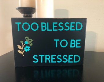 Too Blessed To Be Stressed Sign