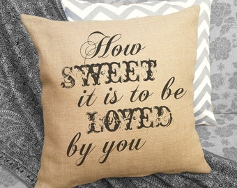 How Sweet is is to be Loved by You, Burlap Pillow, Song Lyrics Pillow, Valentines Gift, Birthday Gift, Gift for Her, Burlap Decor SPS-101