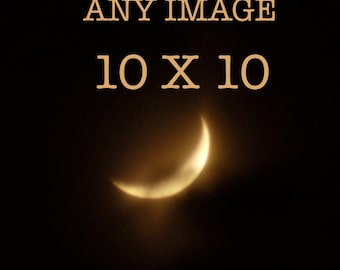 Any Image 10 x 10 inches, moon photography, moon picture, moon photo,