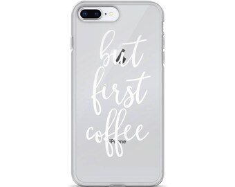 Clear iPhone case, But first coffee phone case, iPhone X, iPhone 7 Plus, Quote iPhone case, Clear iPhone case, iPhone 6s case, Slim case