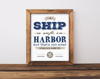 Nautical quote. A ship is safe in harbor but that's not what ships are made for. Instant download print. Wall art printable. Home decor.