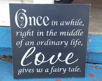 Valentines day gift,  Once in awhile, right in the middle of an ordinary life, love gives us a fairy tale, stenciled wood sign
