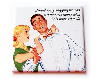 Funny magnet, Nagging woman, Fridge magnet, Humor, funny saying, Nagging wife, Husband and wife, behind every woman is a man (5548)