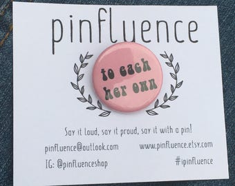 """1.25"""" To Each Her Own Pin Badge - Feminist Pins - Feminist Pinback Buttons - Feminist Badges"""
