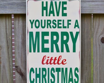 Have  yourself a  Merry  little  Christmas, Christmas Sign, Christmas Decor, Painted Christmas Sign, Wood Christmas Sign, Wood Sign