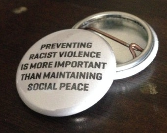 """preventing racist violence is more important than maintaining social peace 1"""" Button"""