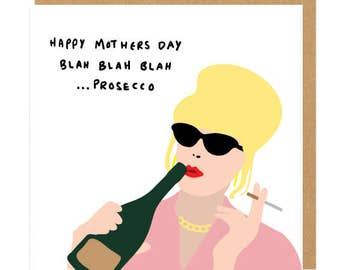 Happy Mothers Day, Blah Blah Prosecco Absolutely Fabulous Patsy Greeting Card