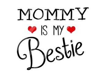 Mommy is my Bestie Digital Download for iron-ons, heat transfer, Scrapbooking, Cards, Tags, Signs, DIY, YOU PRINT
