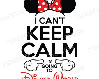 I Can't Keep Calm I'm Going to Disney World - Iron On Transfer for Shirts or Signs - Minnie Disney Vacation