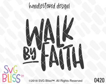 Walk By Faith SVG DXF Cut File, Handlettered Original, Faith, Jesus, Christian, Bible Verse Scripture, Cricut, Silhouette Compatible File