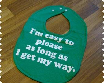 SALE - Funny Saying Baby Bib, Recycled T-Shirt Baby Bib, Easy to Please, Get My Way, Baby Girl Gift, Cute Bib