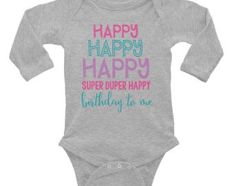 Happy Happy Happy Super Duper Happy Birthday to me Infant Long Sleeve Bodysuit