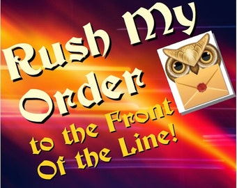 RUSH ORDER, Priority Treatment- Get your item made first! Move up to the front of the queue. Read details before purchasing.
