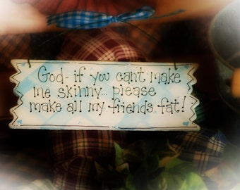 Dear God Fat Friends Skinny Funny Gift Whimsical Sign Home Decor