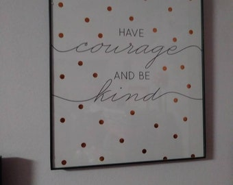Have courage and be kind wall decor