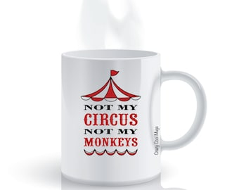 Not My Circus Not My Monkeys 2 - Work Coffee Mug
