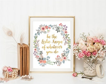 Be the Leslie Knope of whatever you do, Leslie Knope quote, office decor, gold floral print, Parks and Rec, Leslie Knope inspired