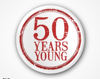 50 Years Young Badge or Magnet. Available as 2.5cm Pin Badge or 3.8cm Pin Badge or Magnet