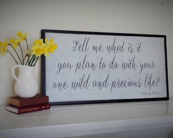 Tell Me What is it you Plan to do Wood Sign Wild and Precious Life Wooden SIgn Mary Oliver Quote Wall Art 37 x 19