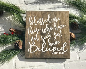 Blessed Are Those Who Have Not Seen Yet Have Believed Wood Sign, John 20:29 Sign, John 20 29, Believed John 20 29 Sign, Wood Sign, Blessed