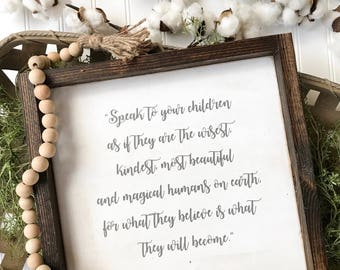 Wooden sign, what sign, farmhouse decor, inspirational quote, speak to your children as if they are the wisest kindest most beautiful