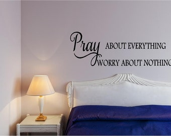 Pray about everything worry about nothing -Inspirational Vinyl Wall Decal Lattering Bedroom Bath Den Quote-Thanksgiving & Christmas Decor