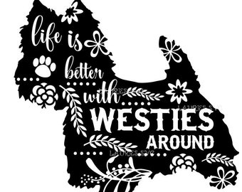 Life is better with WESTIE DOG file- dxf,svg,png,jpg and  silhouette cutting file