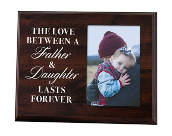 The Love Between a Father and Daughter Last Forever - Wood Picture Frame 4x6 Photo - Dad Gift for Birthday and Father's Day