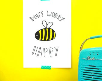 Don't Worry Be Happy - Print - Prints - Wall Art - Bee - Bees - Happy Poster - Happy Print - Bumble Bee Gifts - Bumblebee - Bumblebee Art