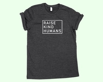 Raise Kind Humans - Mom Shirt